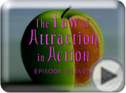 Click here to watch video clip on Who You Really Are!  The Law of Attraction in Action Episode Eleven