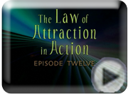 Click here to watch video clip on Getting Into The Vortex!  The Law of Attraction in Action Episode Twelve